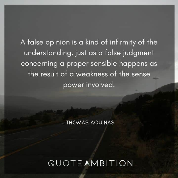 Thomas Aquinas Quote - A false opinion is a kind of infirmity of the understanding.