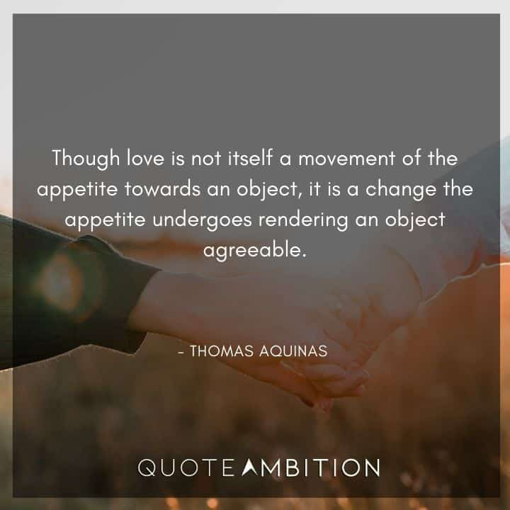 Thomas Aquinas Quote - Though love is not itself a movement of the appetite towards an object.