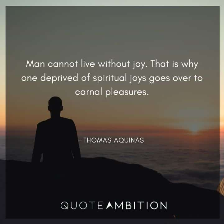 Thomas Aquinas Quote - Man cannot live without joy.