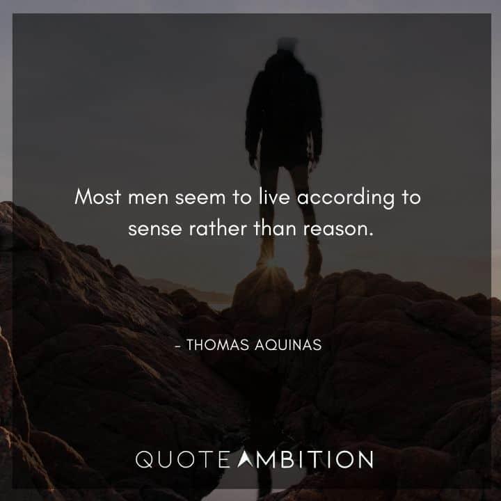 Thomas Aquinas Quote - Most men seem to live according to sense rather than reason.