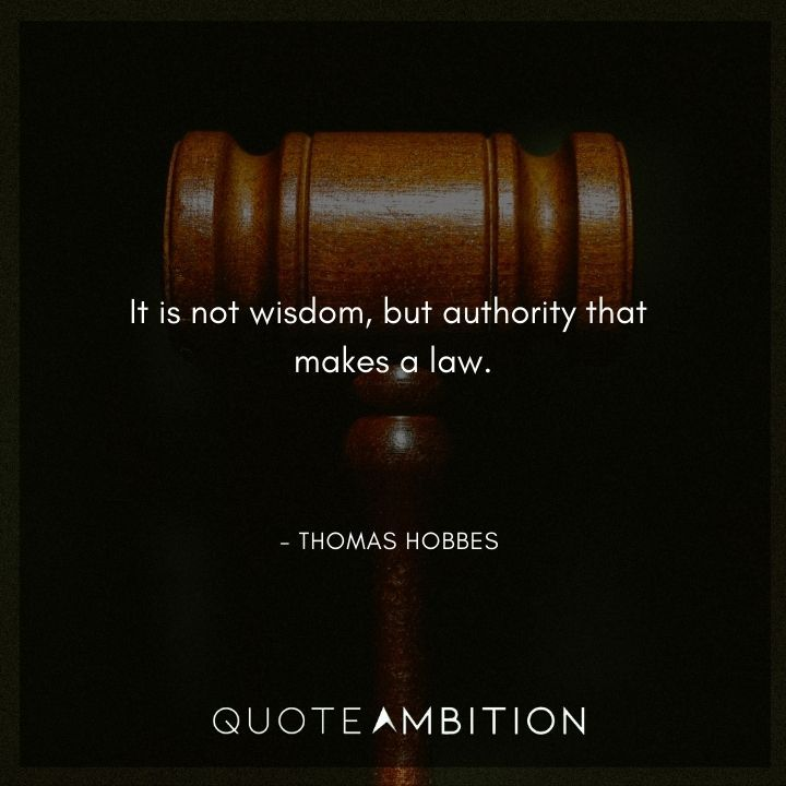 Thomas Hobbes Quote - It is not wisdom, but authority that makes a law.