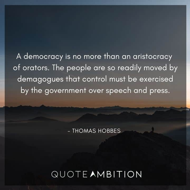 Thomas Hobbes Quote - A democracy is no more than an aristocracy of orators.
