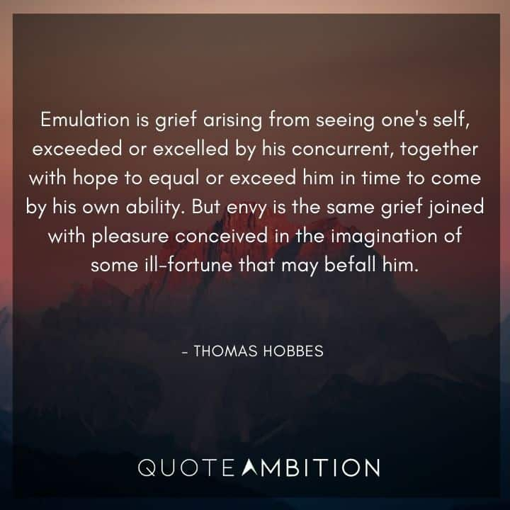Thomas Hobbes Quote - Emulation is grief arising from seeing one's self, exceeded or excelled by his concurrent.