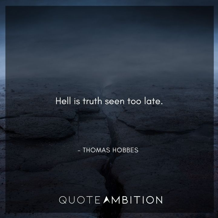 Thomas Hobbes Quote - Hell is truth seen too late.