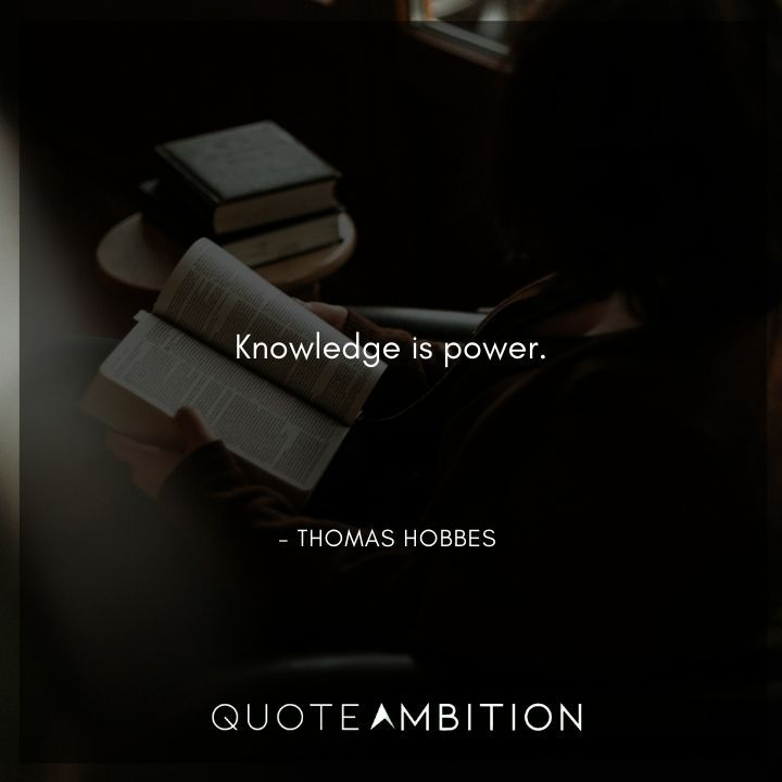 Thomas Hobbes Quote - Knowledge is power.