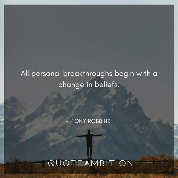 Tony Robbins Quote - All personal breakthroughs begin with a change in beliefs.