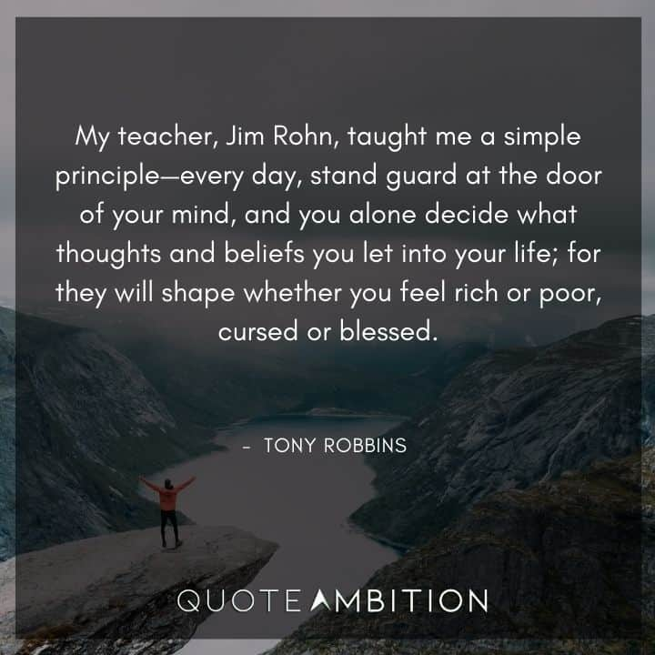 Tony Robbins Quote - My teacher, Jim Rohn, taught me a simple principle - every day, stand guard at the door of your mind.