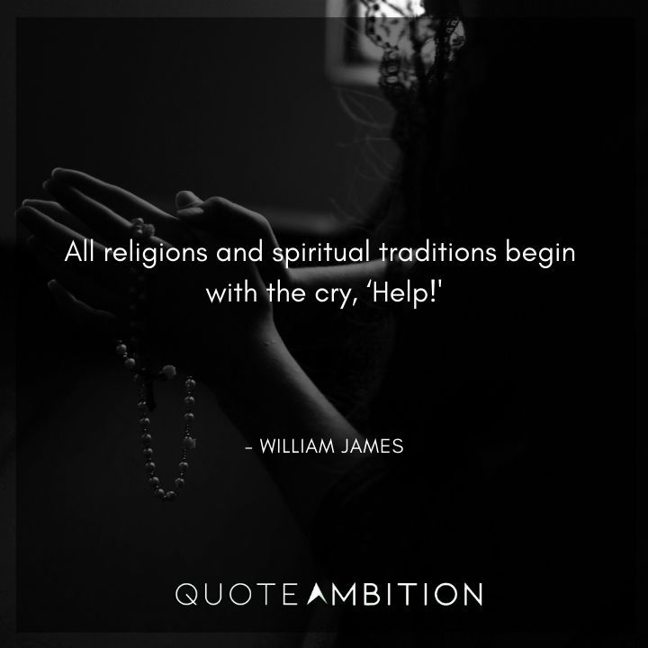William James Quote - All religions and spiritual traditions begin with the cry, 'Help!'