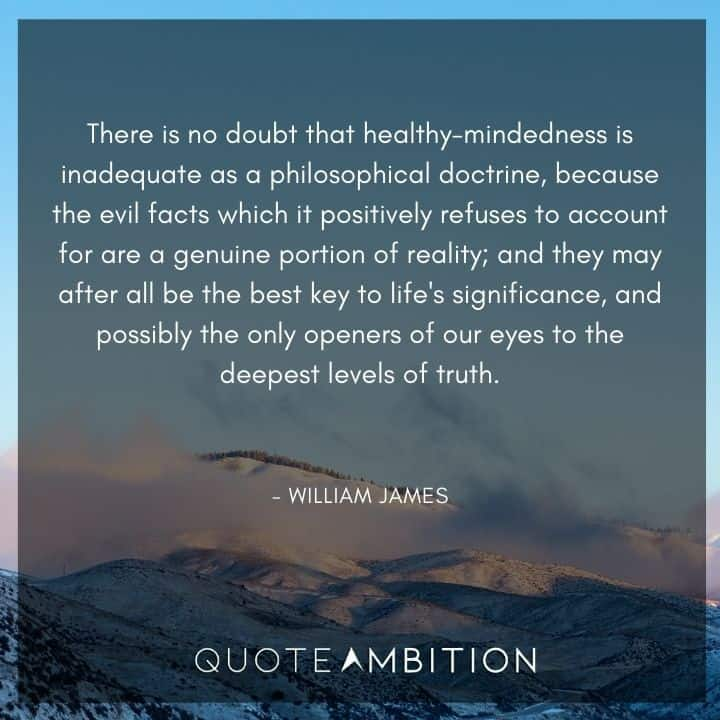 William James Quote - There is no doubt that healthy-mindedness is inadequate as a philosophical doctrine.