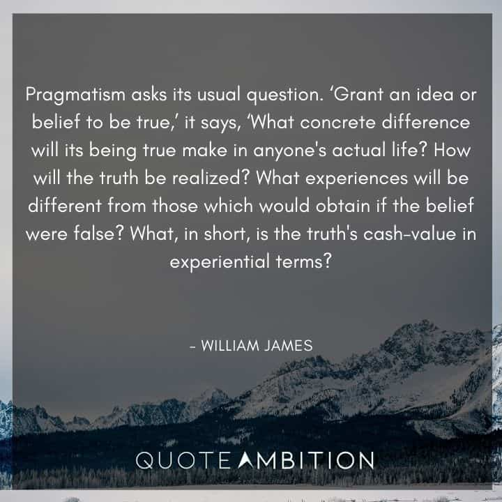 William James Quote - Pragmatism asks its usual question.