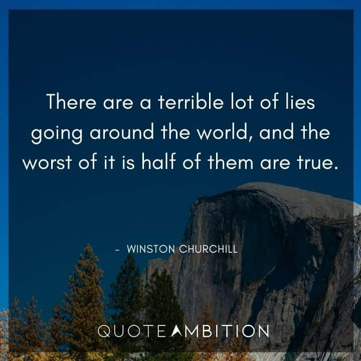 Winston Churchill Quotes - There are a terrible lot of lies going around the world.