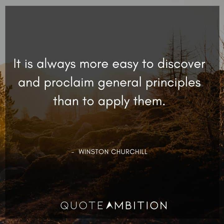 Winston Churchill Quotes - It is always more easy to discover and proclaim general principles than to apply them.