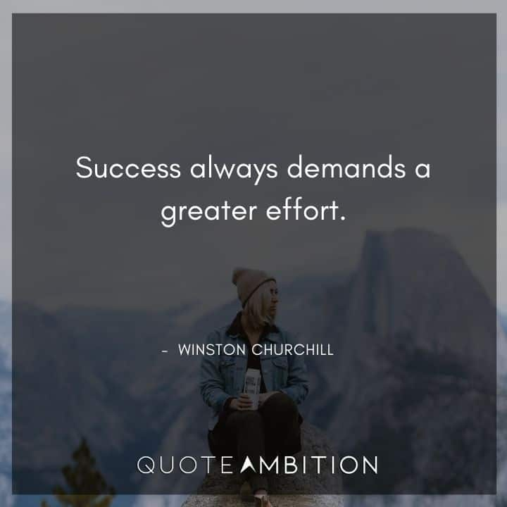 Winston Churchill Quotes - Success always demands a greater effort.