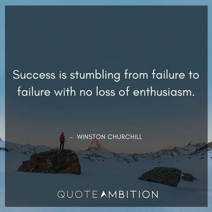 Winston Churchill Quotes - Success is stumbling from failure to failure with no loss of enthusiasm.