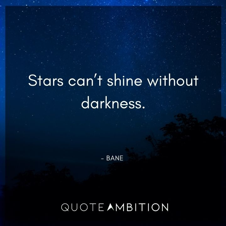 Bane Quote - Stars can't shine without darkness.