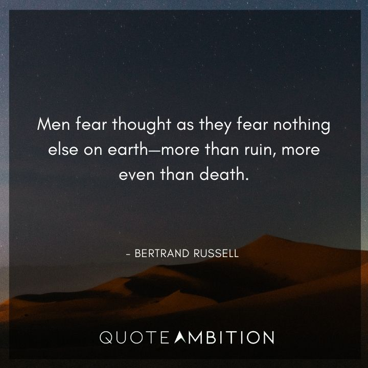 Bertrand Russell Quote - Men fear thought as they fear nothing else on earth.