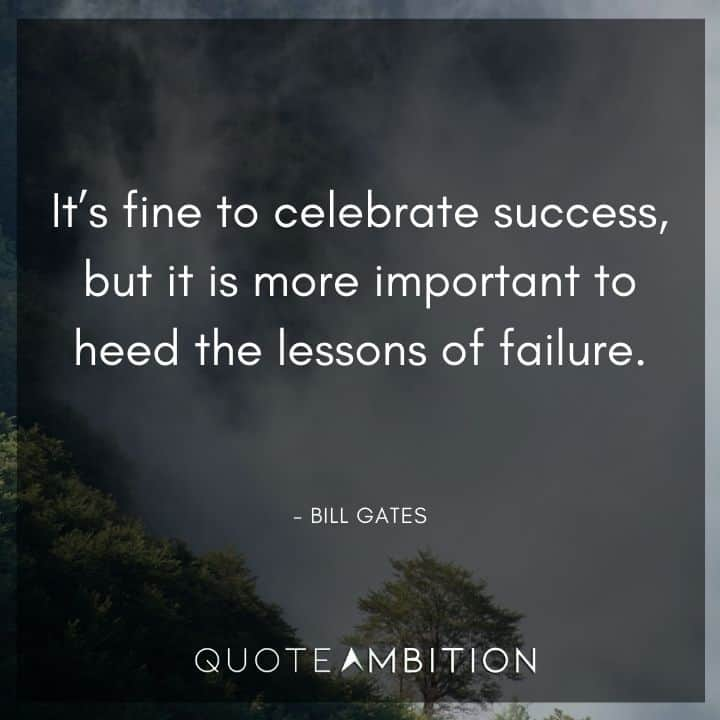 Bill Gates Quote - It's fine to celebrate success, but it is more important to heed the lessons of failure.