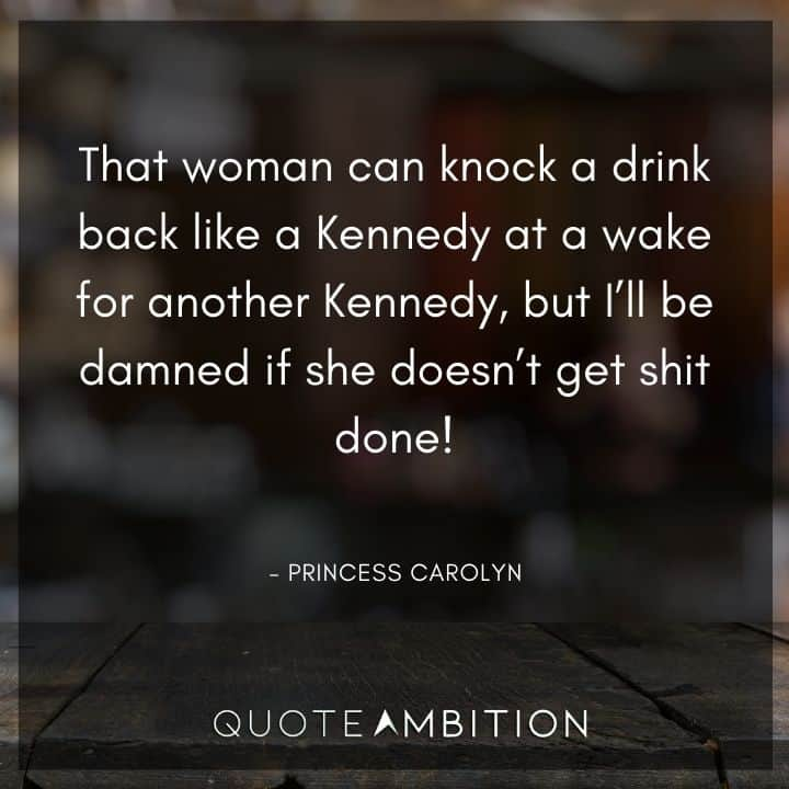 BoJack Horseman Quote - That woman can knock a drink back like a Kennedy at a wake for another Kennedy, but I'll be damned if she doesn't get shit done!