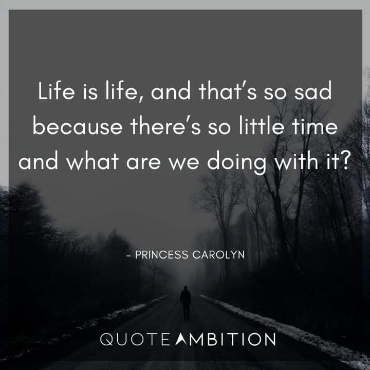 BoJack Horseman Quote - Life is life, and that's so sad because there's so little time and what are we doing with it?