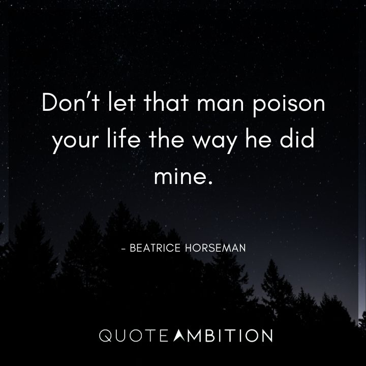 BoJack Horseman Quote - Don't let that man poison your life the way he did mine.