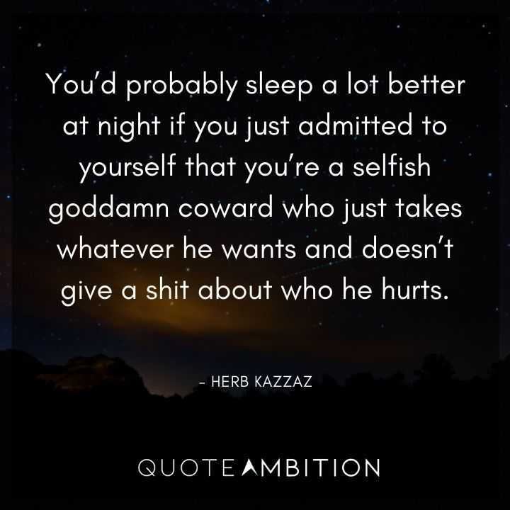BoJack Horseman Quote - You'd probably sleep a lot better at night if you just admitted to yourself that you're a selfish goddamn coward.