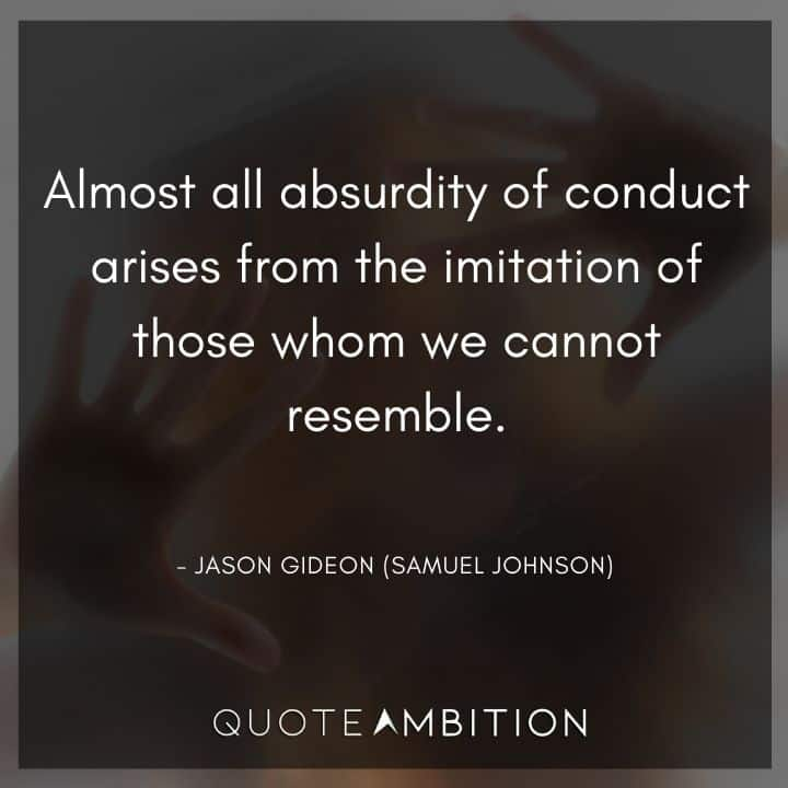 Criminal Minds Quote - Almost all absurdity of conduct arises from the imitation of those whom we cannot resemble.
