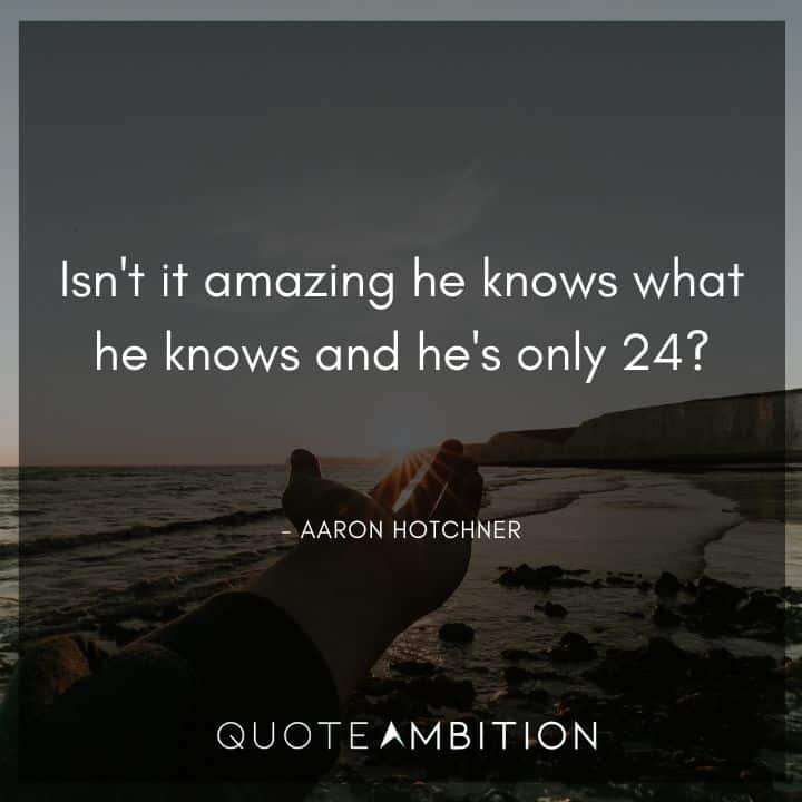 Criminal Minds Quote - Isn't it amazing he knows what he knows and he's only 24?