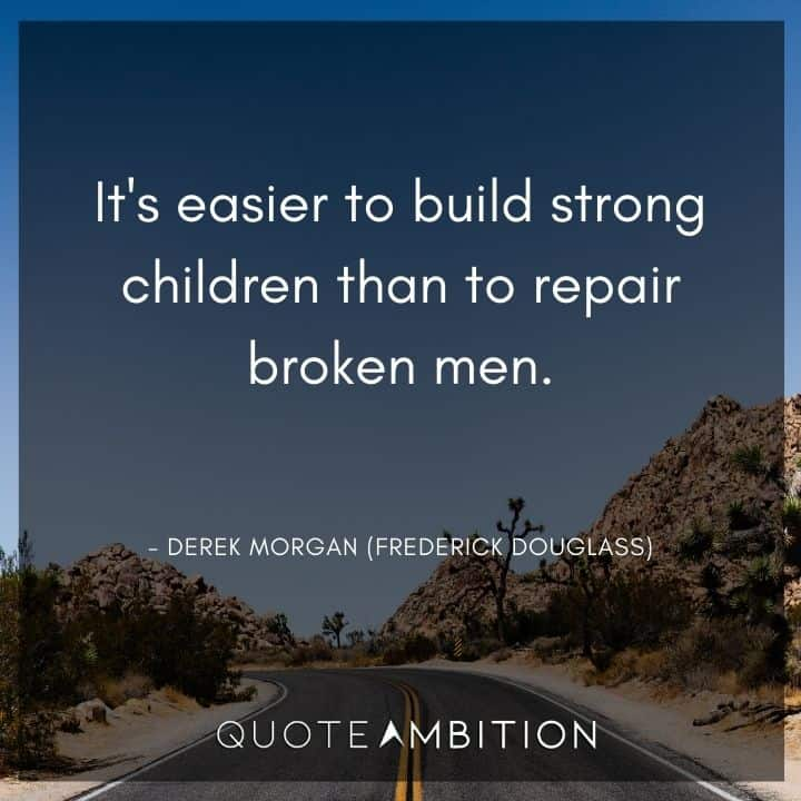 Criminal Minds Quote - It's easier to build strong children than to repair broken men.