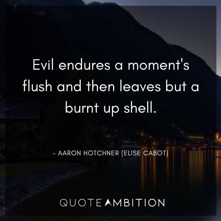 Criminal Minds Quote - Evil endures a moment's flush and then leaves but a burnt up shell.