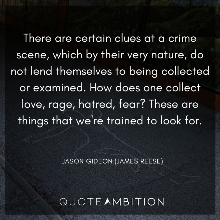 Criminal Minds Quote - There are certain clues at a crime scene, which by their very nature, do not lend themselves to being collected or examined.
