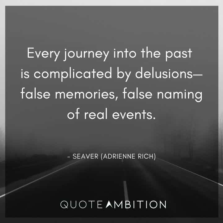 Criminal Minds Quote - Every journey into the past is complicated by delusions - false memories, false naming of real events.