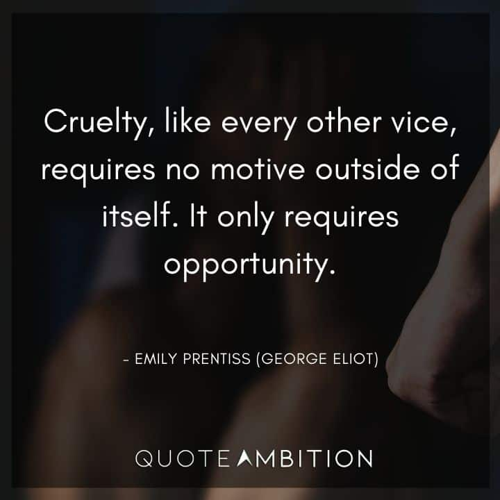 Criminal Minds Quote - Cruelty, like every other vice, requires no motive outside of itself.