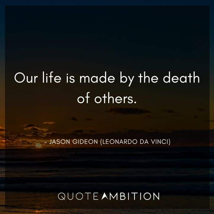 Criminal Minds Quote - Our life is made by the death of others.