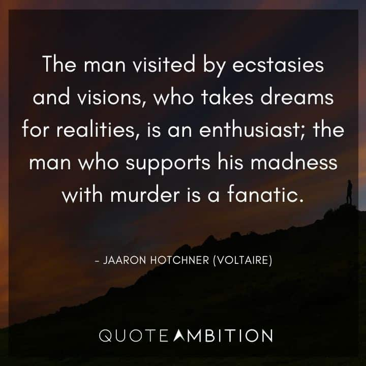 Criminal Minds Quote - The man visited by ecstasies and visions, who takes dreams for realities, is an enthusiast. The man who supports his madness with murder is a fanatic.