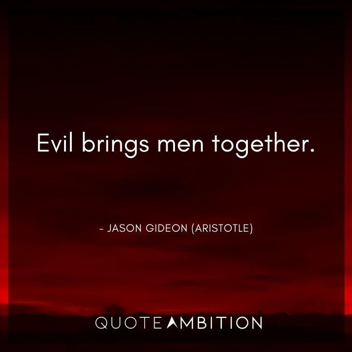 Criminal Minds Quote - Evil brings men together.