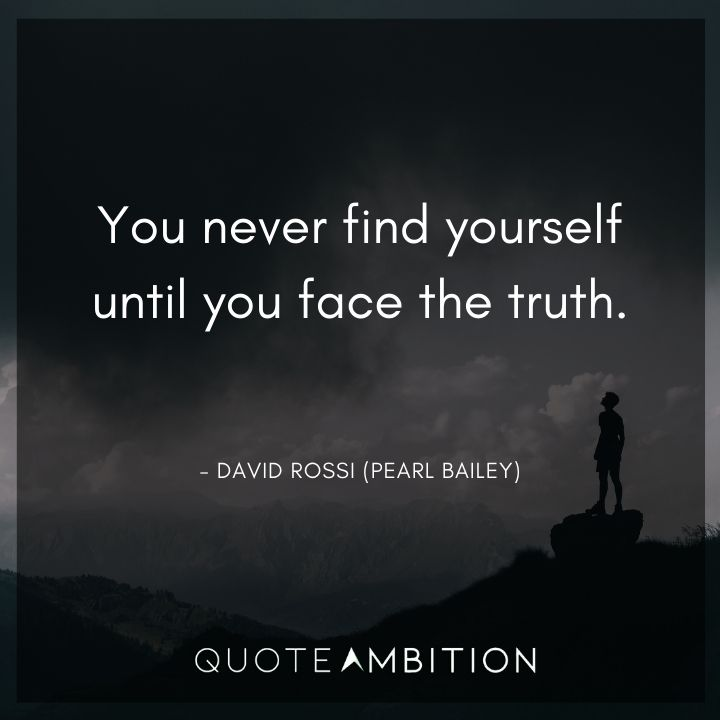 Criminal Minds Quote - You never find yourself until you face the truth.