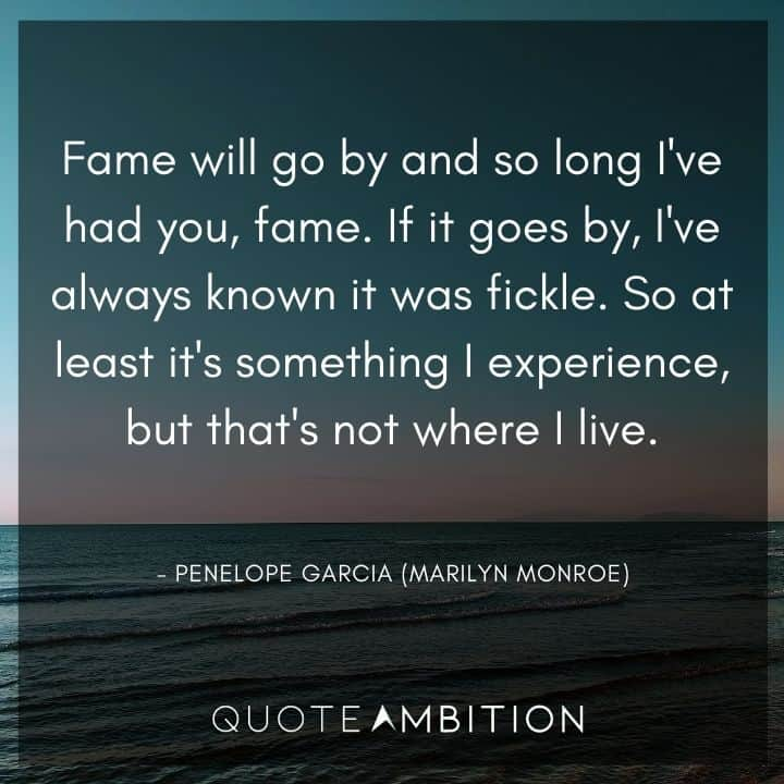 Criminal Minds Quote - Fame will go by and so long I've had you, fame.