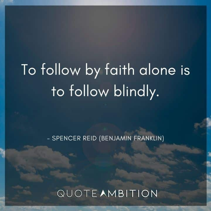 Criminal Minds Quote - To follow by faith alone is to follow blindly.
