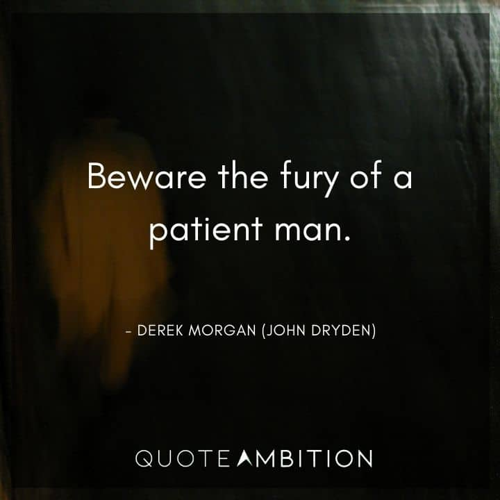 Criminal Minds Quote - Beware the fury of a patient man.