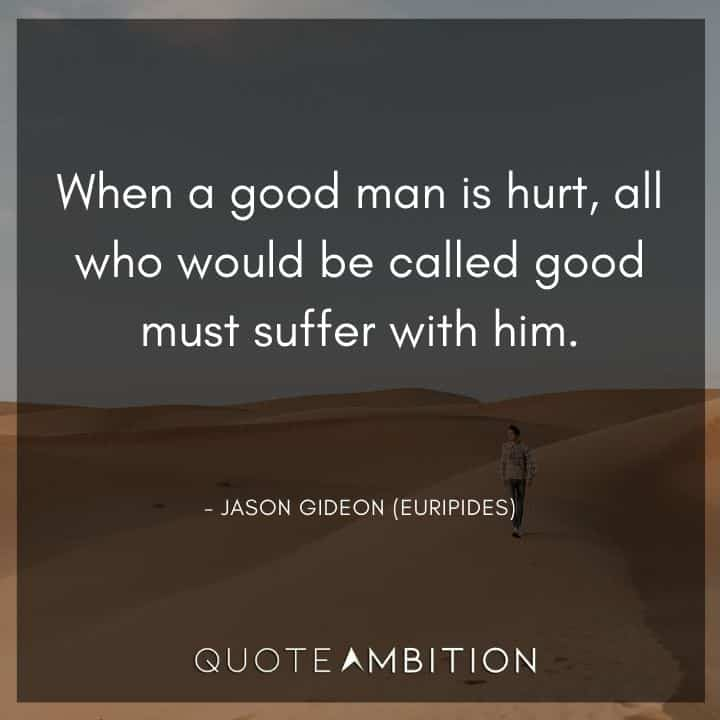 Criminal Minds Quote - When a good man is hurt, all who would be called good must suffer with him.