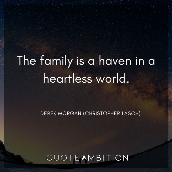 Criminal Minds Quote - The family is a haven in a heartless world.