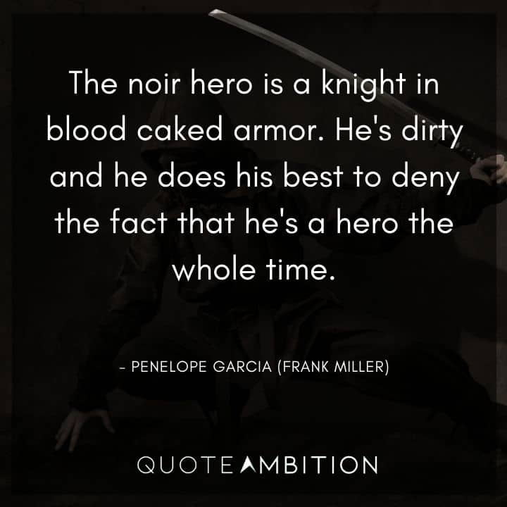 Criminal Minds Quote - The noir hero is a knight in blood caked armor.