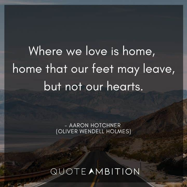Criminal Minds Quote - Where we love is home, home that our feet may leave, but not our hearts.