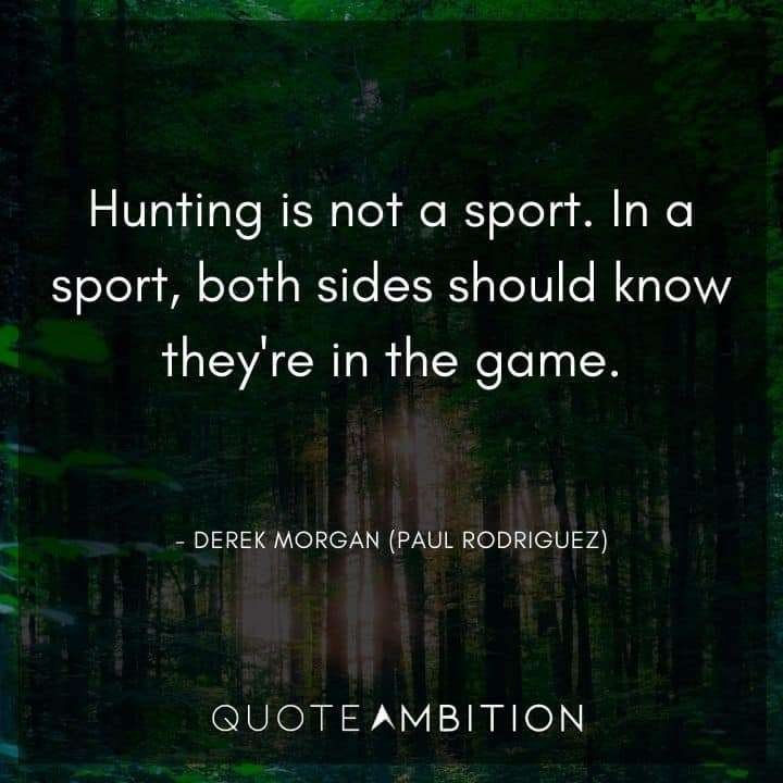 Criminal Minds Quote - Hunting is not a sport. In a sport, both sides should know they're in the game.