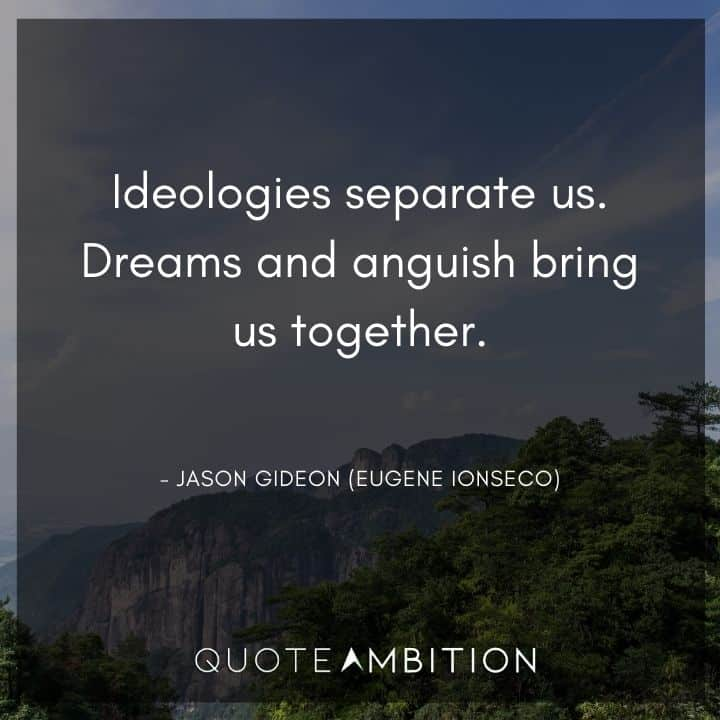Criminal Minds Quote - Ideologies separate us. Dreams and anguish bring us together.