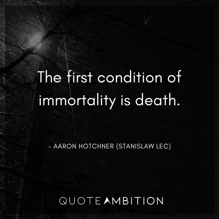 Criminal Minds Quote - The first condition of immortality is death.