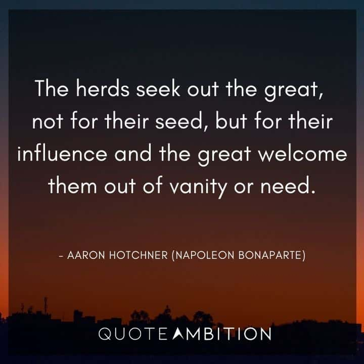 Criminal Minds Quote - The herds seek out the great, not for their seed, but for their influence and the great welcome them out of vanity or need.