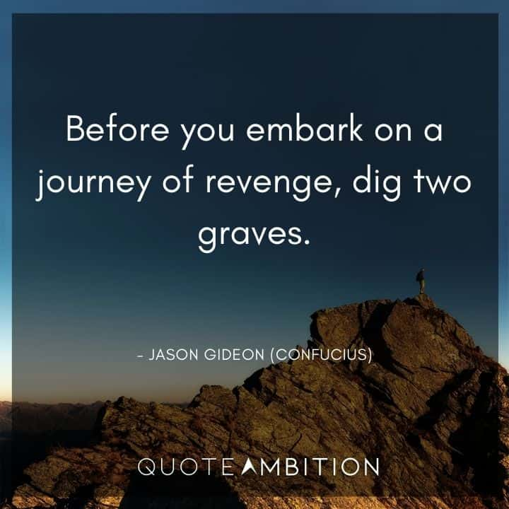 Criminal Minds Quote - Before you embark on a journey of revenge, dig two graves.