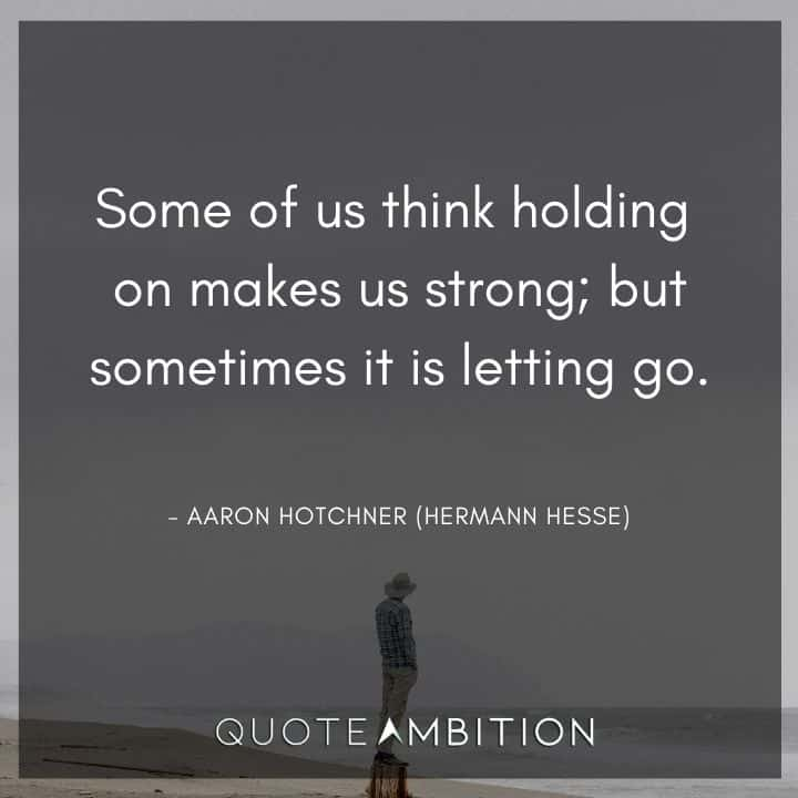 Criminal Minds Quote - Some of us think holding on makes us strong, but sometimes it is letting go.