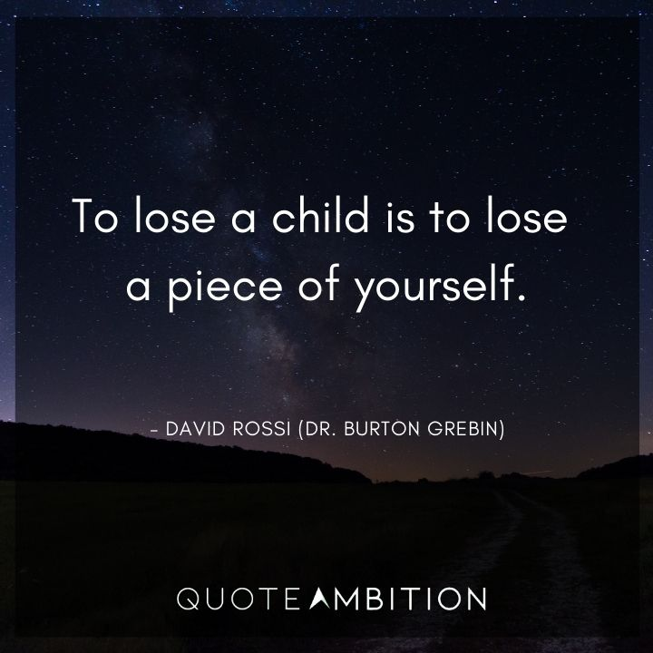 Criminal Minds Quote - To lose a child is to lose a piece of yourself.